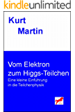 Vom Elektron zum Higgs-Teilchen: Eine kleine Einführung in die Teilchenphysik (Einführung in die Physik 7)