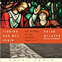 Finding Our Way Again: The Return of the Ancient Practices Audiobook by Brian McLaren Narrated by Paul Michael