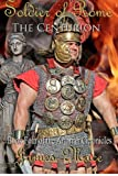 Soldier of Rome: the Centurion, James Mace, 147524231X