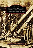 Sumpter Valley Logging Railroads (Images of Rail)
