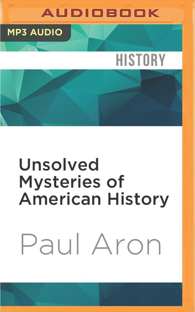 Unsolved Mysteries of American History: Paul Aron, Kurt