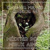 Méditer pour mieux aimer (Change ma vie 44) | Clotilde Dusoulier