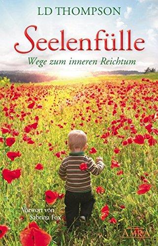 Seelenfülle. Wege zum inneren Reichtum Gebundenes Buch – 20. Februar 2014 LD Thompson Vorwort von Sabrina Fox AMRA Verlag 3954471418