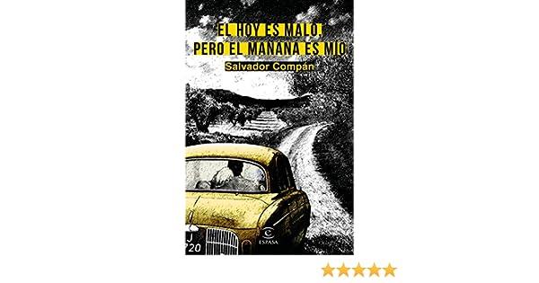 El hoy es malo, pero el mañana es mío eBook: Salvador Compán: Amazon.es: Tienda Kindle