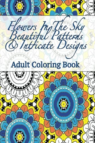 Read Online Flowers In the Sky Beautiful Patterns & Intricate Designs Adult Coloring Book: Travel Size Stress Relieving Images PDF