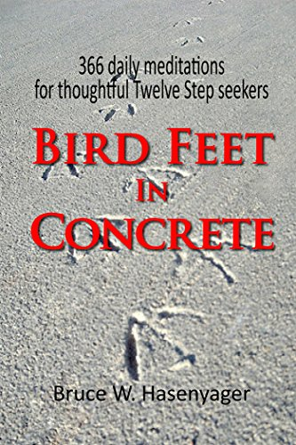 Bird Feet In Concrete: 366 daily meditations for thoughtful Twelve Step - Foot Concrete