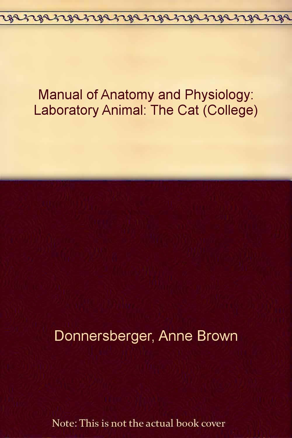 Manual of Anatomy and Physiology: Laboratory Animal: The Cat (College):  Anne Brown Donnersberger, etc.: 9780669024814: Amazon.com: Books