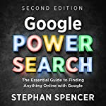 Google Power Search: The Essential Guide to Finding Anything Online with Google | Stephan Spencer