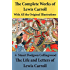 The Complete Works of Lewis Carroll With All the Original Illustrations + The Life and Letters of Lewis Carroll: All the Novels, Stories and Poems: Alice's ... What Alice Found There + Sylvie and Brun