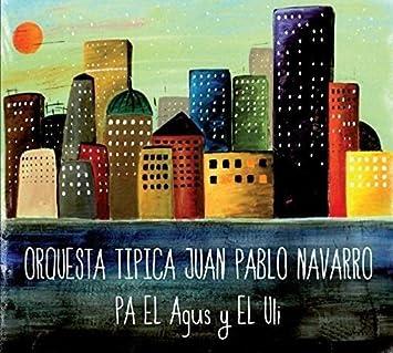 Orquesta Tipica Juan Pablo Navarro - Pa El Agus y El Uli - Amazon.com Music