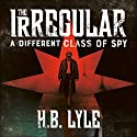 The Irregular: A Different Class of Spy: The Irregular, Book 1 Audiobook by H. B. Lyle Narrated by Gareth Armstrong