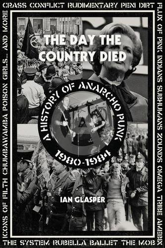 (The Day the Country Died: A History of Anarcho Punk 1980–1984)
