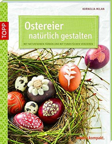 Ostereier Natürlich Gestalten  Mit Naturfarben Färben Und Mit Fundstücken Verzieren  Kreativ.kompakt.