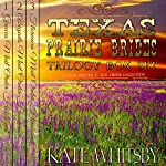 Texas Prairie Brides Trilogy Box Set: A Clean Historical Mail Order Husband Collection | Kate Whitsby