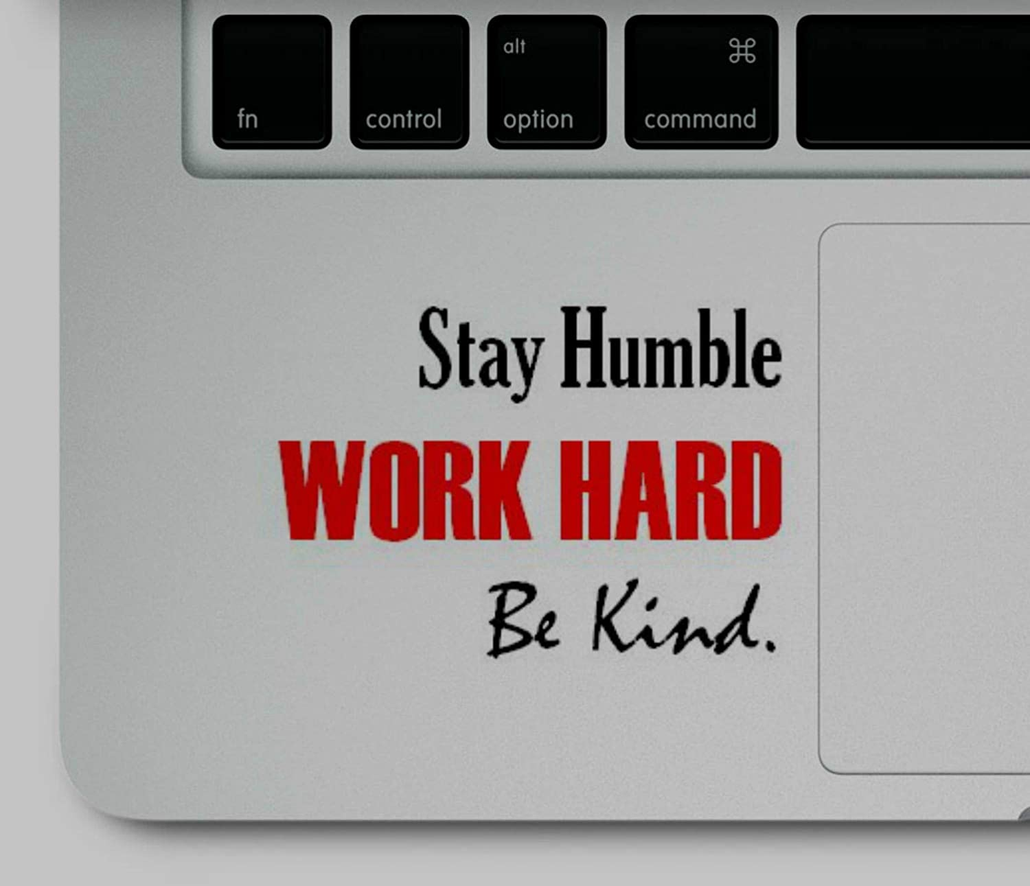 Decal & Sticker Pros Stay Humble Work Hard Be Kind Motivational Quote Printed Sticker Decal Compatible Replacement for All Apple MacBook Pro, Retina, Air Trackpad