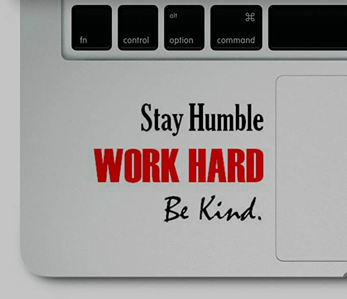 Decal & Sticker Pros Stay Humble Work Hard Be Kind Motivational Quote Printed Sticker Decal Compatible Replacement for All Apple MacBook Pro, Retina, Air Trackpad best motivational laptop stickers