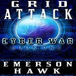 Grid Attack: Cyber War, Book One | Emerson Hawk