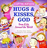 Hugs and Kisses, God: A Lift-the-Flap Book (From Kids Around The World)