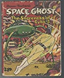 Hanna-Barbera's Space Ghost: The Sorceress of Cyba-3 (Big Little Books Series)