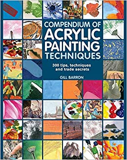 Compendium Of Acrylic Painting Techniques Gill Barron
