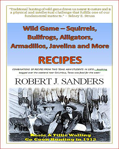 Wild Game Recipes - Squirrels, Bullfrogs, Alligators, Rabbits, Armadillos and More: COMBINATIONS OF RECIPES FROM TWO TEXAS AGGIE STUDENTS IN THE '70'S ()