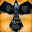 The Tethered Mage: Swords and Fire, Book 1 Audiobook by Melissa Caruso Narrated by Saskia Maarleveld