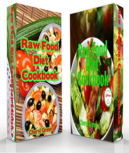 Raw Food Diet Cookbook: Edition 1 and 2 by Cheryl Green