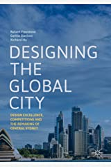 Designing the Global City: Design Excellence, Competitions and the Remaking of Central Sydney Kindle Edition