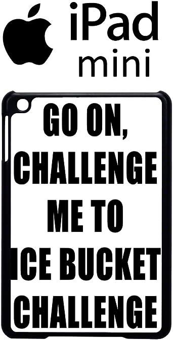 Go On Challenge Me To Ice Bucket Challenge Case Back Cover Ipad