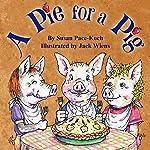 A Pie for a Pig | Susan Pace-Koch