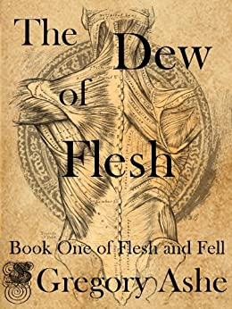 The Dew of Flesh (Flesh and Fell Book 1) by [Ashe, Gregory]