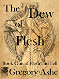 The Dew of Flesh (Flesh and Fell Book 1)