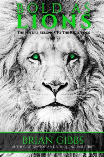 Bold As Lions: The Future Belongs To The Righteous