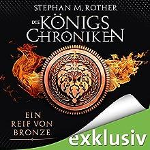 Ein Reif von Bronze (Die Königschroniken 2) Hörbuch von Stephan M. Rother Gesprochen von: Volker Niederfahrenhorst