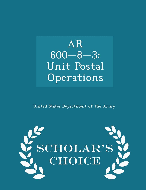Read Online AR 600-8-3: Unit Postal Operations - Scholar's Choice Edition pdf epub