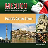Mexico's Central States: Aguascalientes, Guanajuato, Hidalgo, Jalisco, México State, Mexico City Federal District, Michoacán, Morelos, Puebla, ... (Mexico: Leading the Southern Hemisphere)