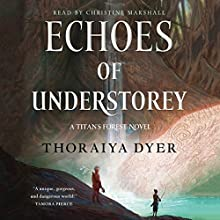 Echoes of Understorey: A Titan's Forest novel Audiobook by Thoraiya Dyer Narrated by Christine Marshall