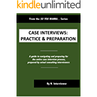 Case Interviews: Practice & Preparation: An Advice from An Interviewer Title