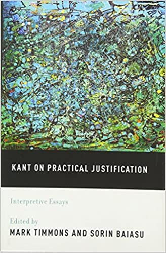 com kant on practical justification interpretive essays  com kant on practical justification interpretive essays 9780195395686 mark timmons sorin baiasu books