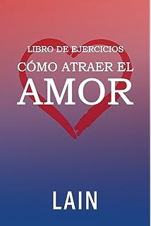 Cómo atraer el Amor utilizando la Ley de la Atracción: Libro de Ejercicios (Volume