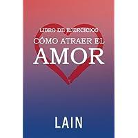 Cómo Atraer El Amor Utilizando La Ley de la Atracción: Libro de Ejercicios