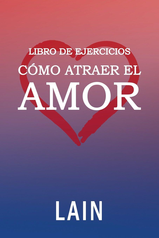 Cómo atraer el Amor utilizando la Ley de la Atracción: Libro de ...