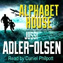 Alphabet House Audiobook by Jussi Adler-Olsen Narrated by Daniel Philpott