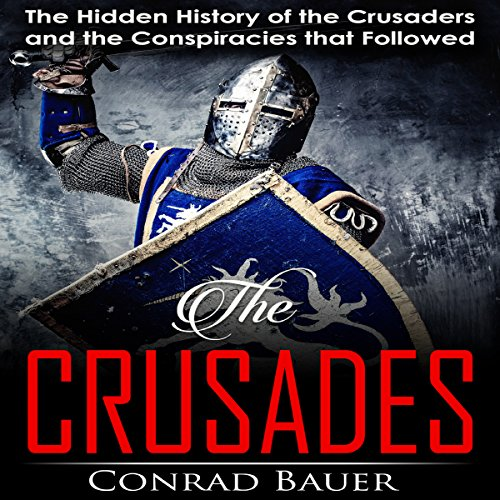 [D.o.w.n.l.o.a.d] Crusades: The Hidden History of the Crusaders and the Conspiracies That Followed R.A.R