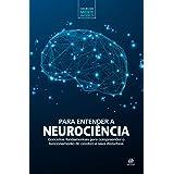 Coleção mente em foco – Para entender a Neurociência: Conceitos fundamentais para compreender o funcionamento do cérebro e se