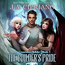 The Builder's Pride: The Legendary Builder, Volume 3 Audiobook by J. A. Cipriano Narrated by Gary Furlong