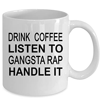 2c90f6ff DRINK COFFEE LISTEN TO GANGSTA RAP HANDLE IT coffee mug - Best funny  ceramic Christmas gift