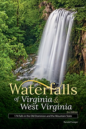 Waterfalls of Virginia & West Virginia: 174 Falls in the Old Dominion and the Mountain State (Best Waterfalls by State) (Best Hiking In West Virginia)