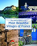 The Official Guide to the Most Beautiful Villages of France (Flammarion Travel) by Les Plus Beaux Villages De France Assoc. (2016-09-06)