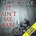 It Ain't Me, Babe Hörbuch von Tillie Cole Gesprochen von: J.F. Harding, Annie Green